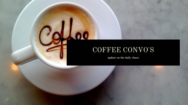 Coffee Convos: update on the daily chaos