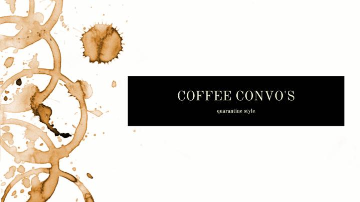 Coffee Convos: quarantinestyle