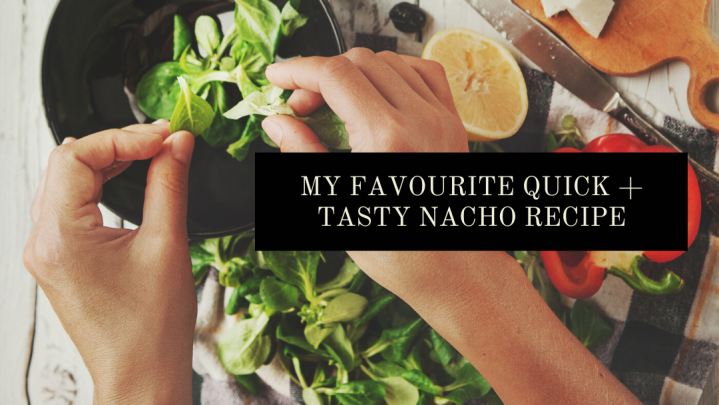 My favourite quick + tasty nachorecipe