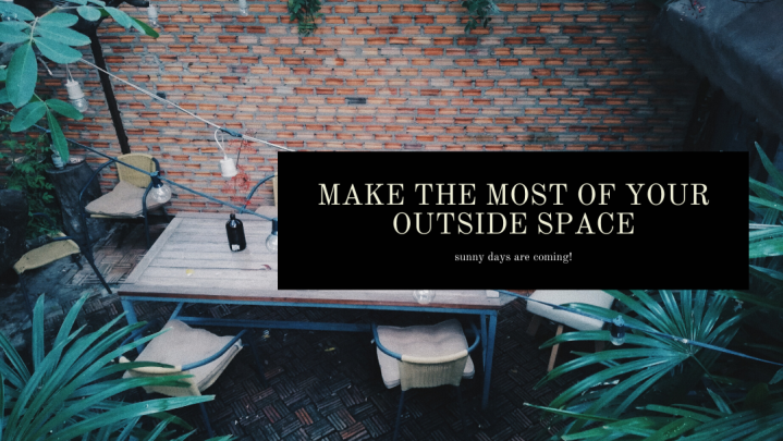 Sunny Days Ahead! How-to Make the Most of your OutsideSpace
