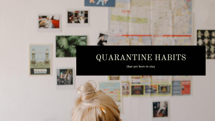 Habits I Picked up During Quarantine [that are here tostay]