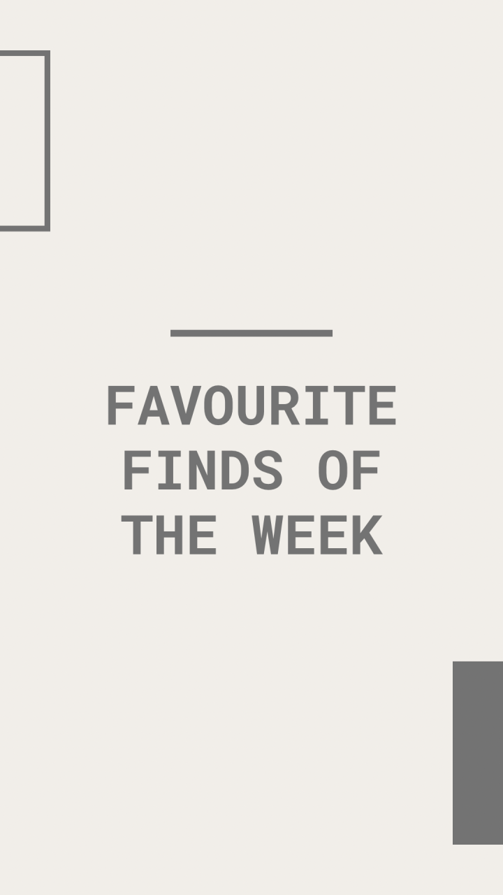 Weekly Favourite Finds // 02.06.21